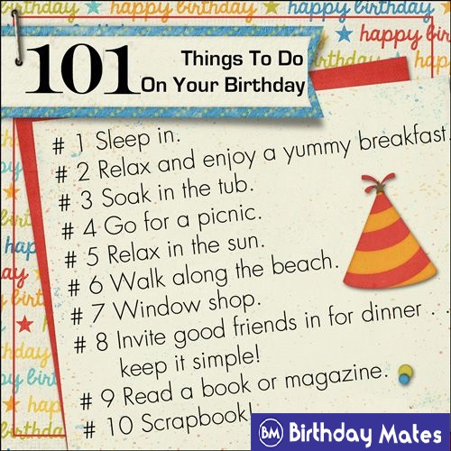Things To Do On Your Birthday.101 Amazing Things To Do On Your Birthday